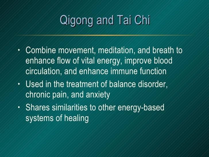 Qigong and Tai Chi <ul><li>Combine movement, meditation, and breath to enhance flow of vital energy, improve blood circula...