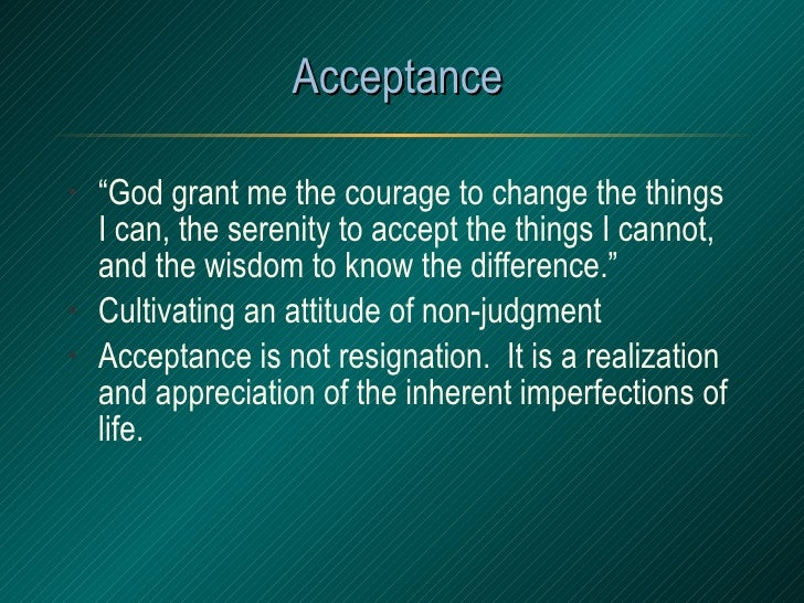 """Acceptance  <ul><li>"""" God grant me the courage to change the things I can, the serenity to accept the things I cannot, and..."""