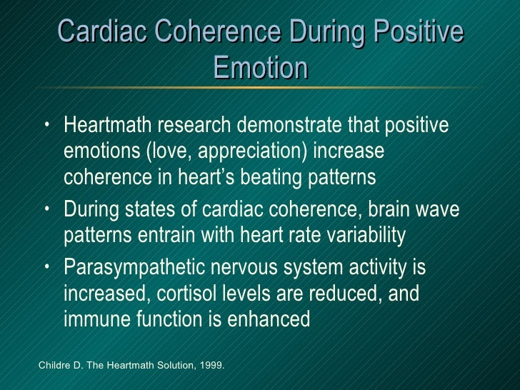 Cardiac Coherence During Positive Emotion <ul><li>Heartmath research demonstrate that positive emotions (love, appreciatio...