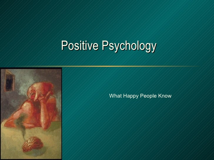 Positive Psychology What Happy People Know