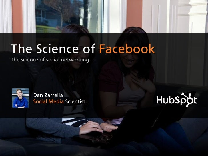 The Science of FacebookThe science of social networking.         Dan Zarrella         Social Media Scientist