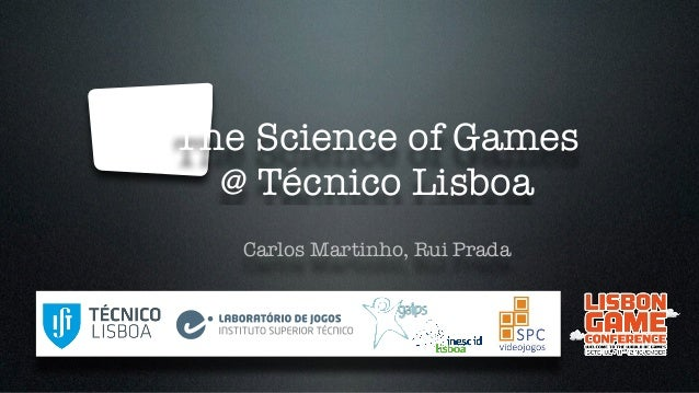 Jogos e Simulação  The Science of Games  @ Técnico Lisboa  Sistemas Multimedia e Sistemas Inteligentes  Carlos Martinho, I...