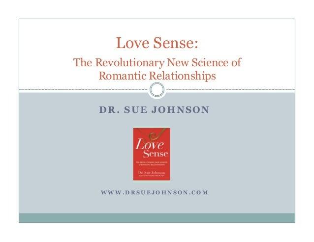 Love Sense: The Revolutionary New Science of Romantic Relationships DR. SUE JOHNSON  WWW.DRSUEJOHNSON.COM