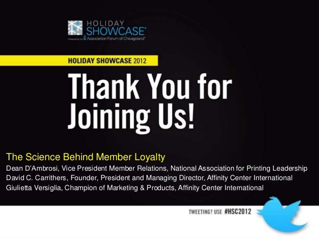 The Science Behind Member LoyaltyDean D'Ambrosi, Vice President Member Relations, National Association for Printing Leader...