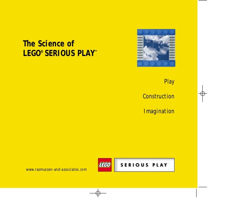 The Science ofLEGO® SERIOUS PLAY™                                           Play                                   Constru...