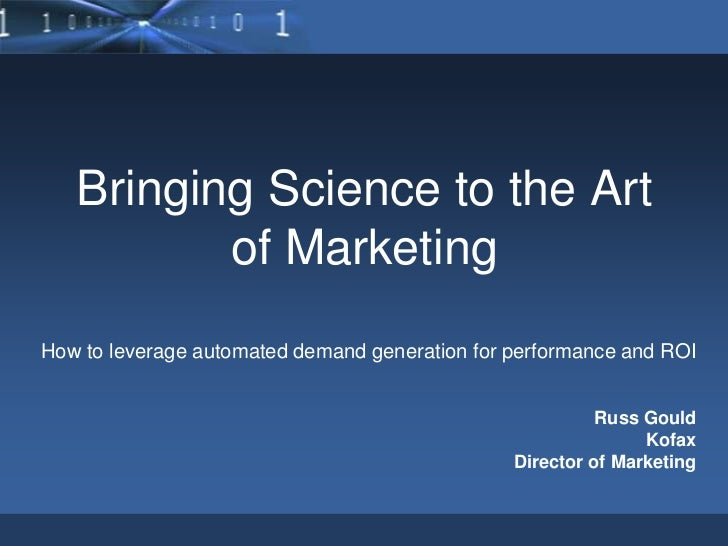Bringing Science to the Art of Marketing<br />How to leverage automated demand generation for performance and ROI<br />Rus...