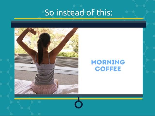 USE THIS:          MORNIG  1  COFFEE