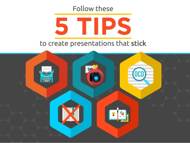 Follow these  5 TIPS  to create presentations that stick