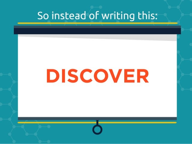 So instead ofwriting this:   DISCOVER