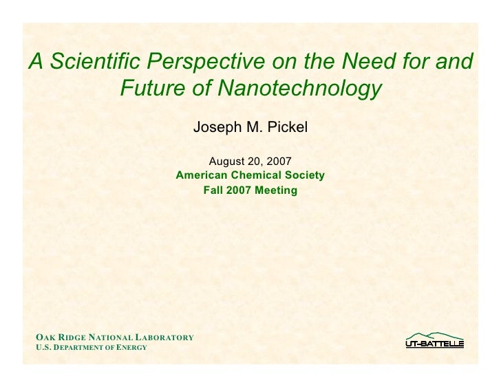 A Scientific Perspective on the Need for and          Future of Nanotechnology                               Joseph M. Pic...