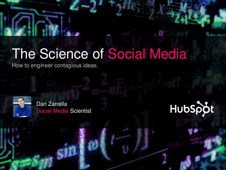 The Science of Social MediaHow to engineer contagious ideas.         Dan Zarrella         Social Media Scientist