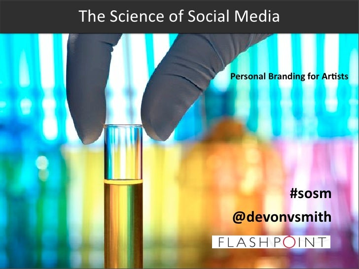 The	   Science	   of	   Social	   Media                                Personal	   Branding	   for	   Ar6sts              ...