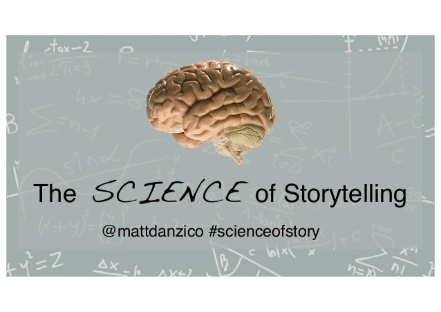 The SCIENCE of Storytelling@mattdanzico #scienceofstory