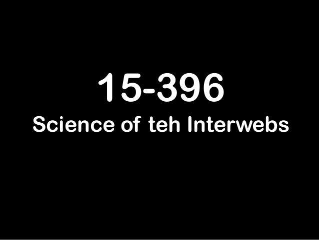 15-396 Science of teh Interwebs