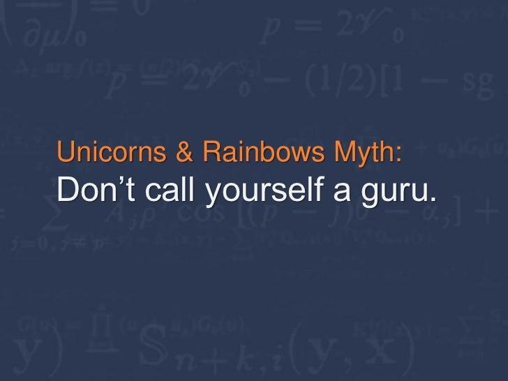 Unicorns & Rainbows Myth:Don't call yourself a guru.
