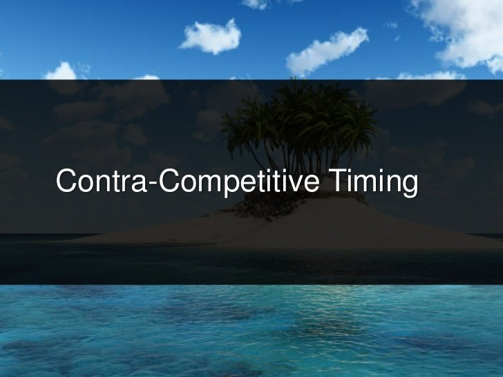 Contra-Competitive Timing