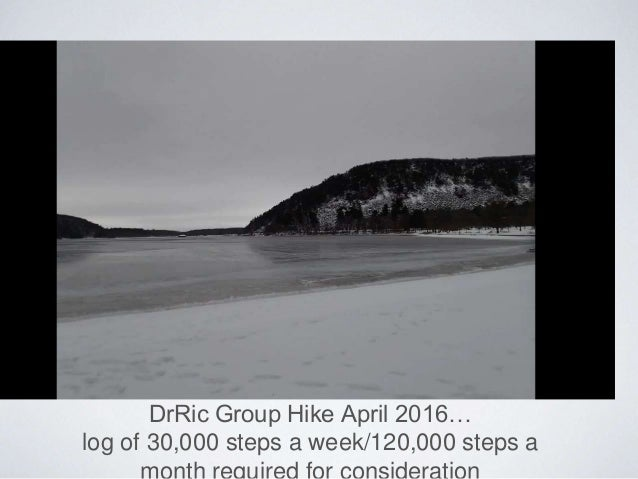 DrRic Group Hike April 2016… log of 30,000 steps a week/120,000 steps a