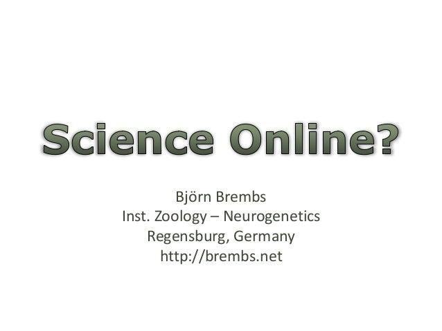 Björn Brembs  Inst. Zoology – Neurogenetics  Regensburg, Germany  http://brembs.net