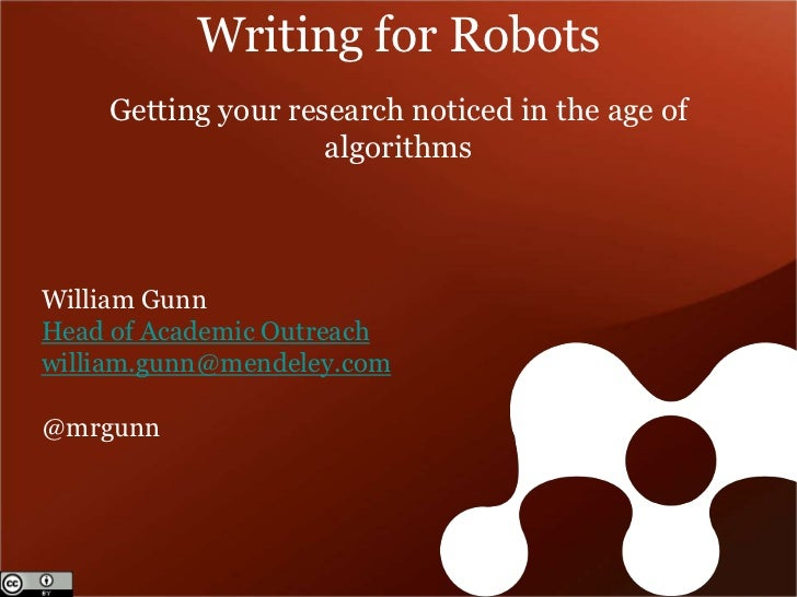 Writing for Robots    Getting your research noticed in the age of                    algorithmsWilliam GunnHead of Academi...