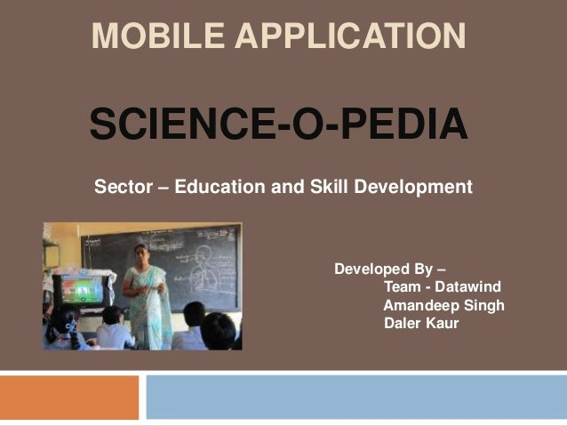 MOBILE APPLICATIONSCIENCE-O-PEDIASector – Education and Skill Development                         Developed By –          ...