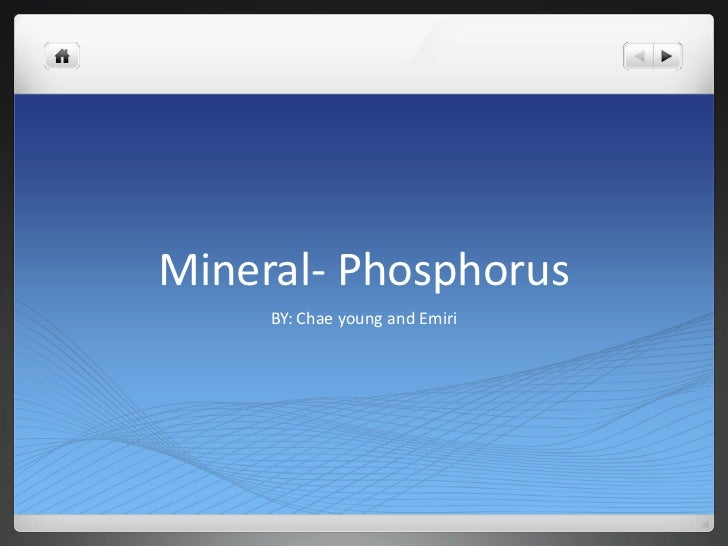 Mineral- Phosphorus     BY: Chae young and Emiri