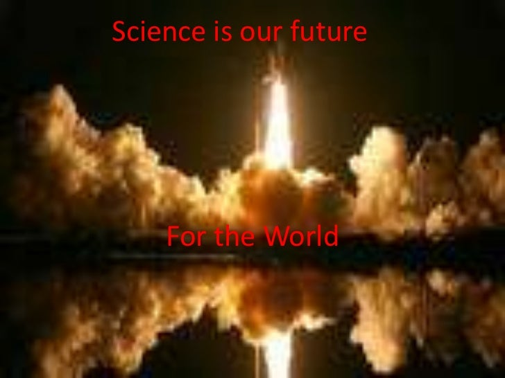 Science is our future    For the World