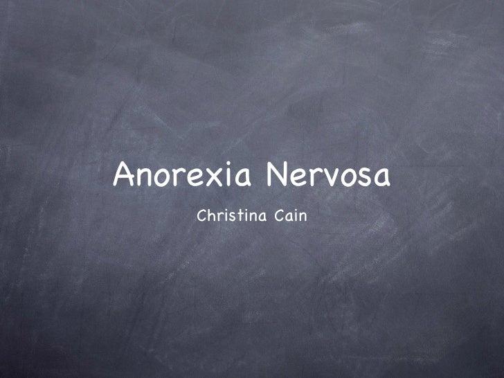 Anorexia Nervosa <ul><li>Christina Cain </li></ul>