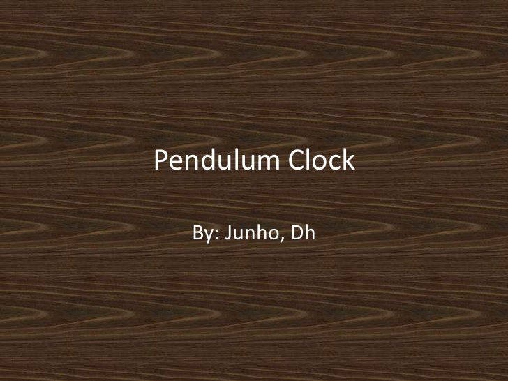 Pendulum Clock<br />By: Junho, Dh<br />