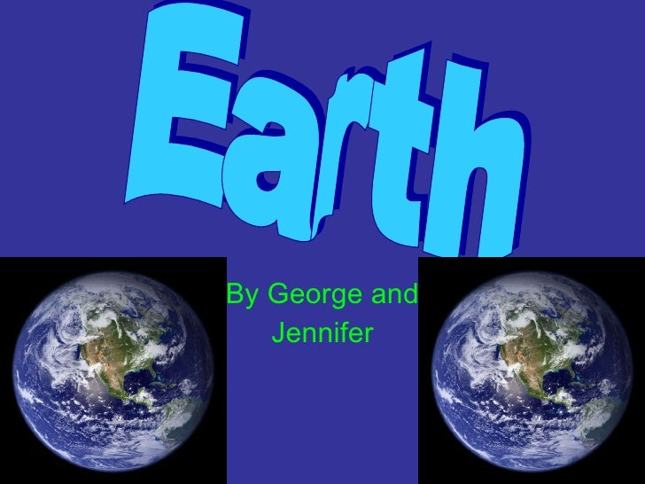 By George and Jennifer Earth