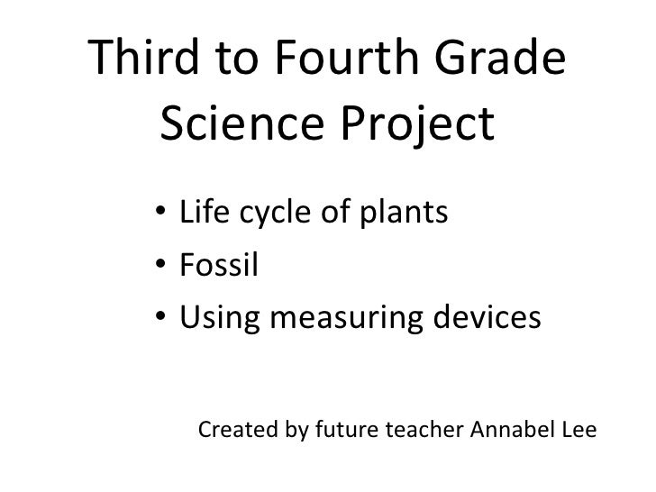 Third to Fourth GradeScience Project<br />Life cycle of plants<br />Fossil<br />Using measuring devices<br />Created by fu...