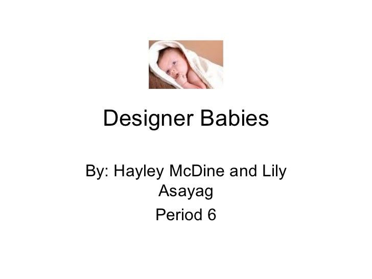 Designer Babies By: Hayley McDine and Lily Asayag Period 6