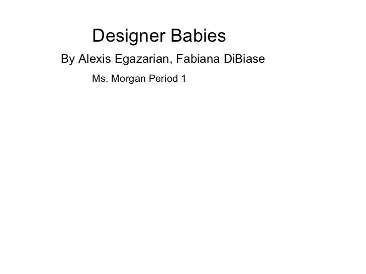 Designer Babies By Alexis Egazarian, Fabiana DiBiase   Ms. Morgan Period 1