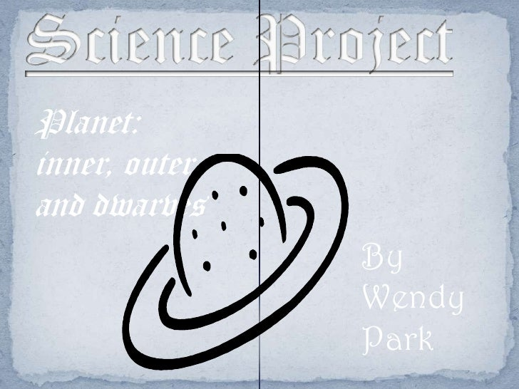 Science Project <br />Planet: inner, outer and dwarves<br />By Wendy Park<br />