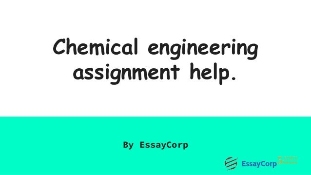 Chemical engineering assignment help. By EssayCorp