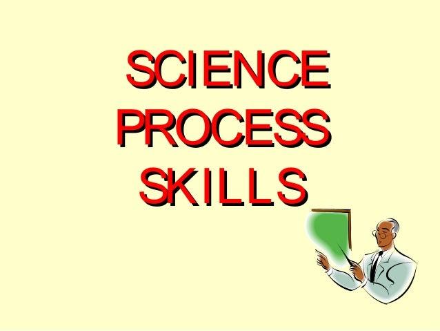 SCIENCEPROCESS SKILLS