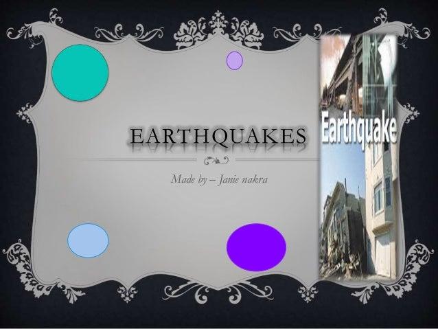 EARTHQUAKES Made by – Janie nakra