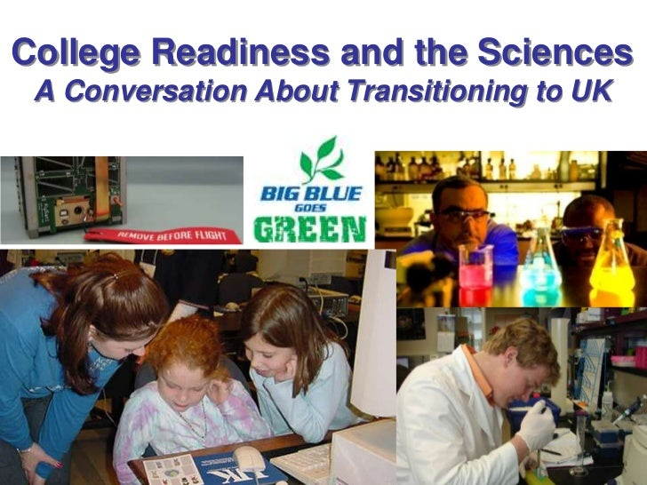 College Readiness and the SciencesA Conversation About Transitioning to UK<br />