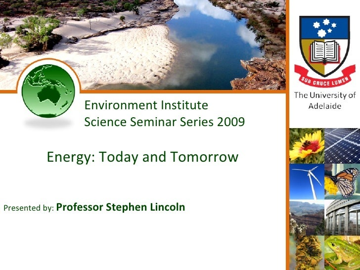 Energy2009 S.F. Lincoln Environment Institute Science Seminar Series 2009 Energy: Today and Tomorrow Presented by:  Profes...