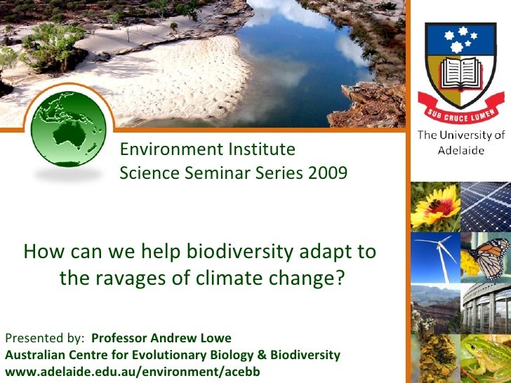 Environment Institute                    Science Seminar Series 2009      How can we help biodiversity adapt to       the ...