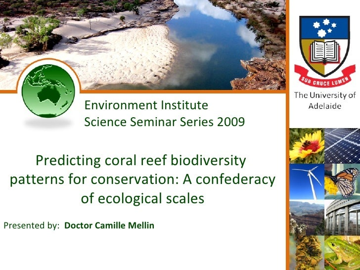Environment Institute                   Science Seminar Series 2009       Predicting coral reef biodiversity  patterns for...