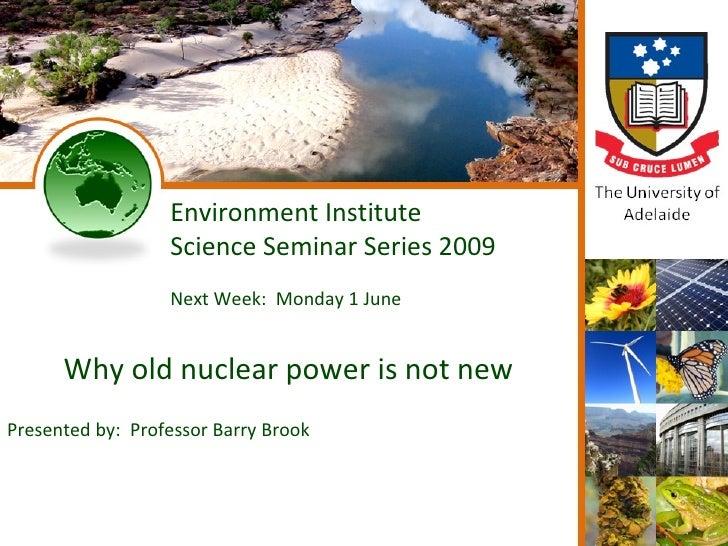 Environment Institute                   Science Seminar Series 2009                   Next Week: Monday 1 June         Why...