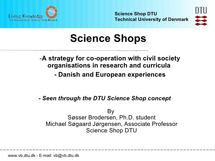 Science Shops <ul><li>A strategy for co-operation with civil society organisations in research and curricula  </li></ul><u...