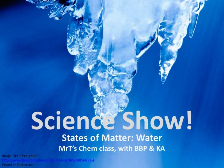 Science Show!    States of Matter: Water                               MrT's Chem class, with BBP & KAImage: Ice ~ Explore...