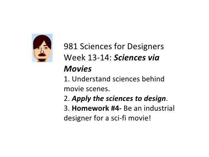 981 Sciences for Designers Week 13-14:  Sciences via Movies 1. Understand sciences behind movie scenes. 2.  Apply the scie...