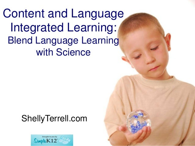Content and LanguageIntegrated Learning:Blend Language Learningwith ScienceShellyTerrell.com