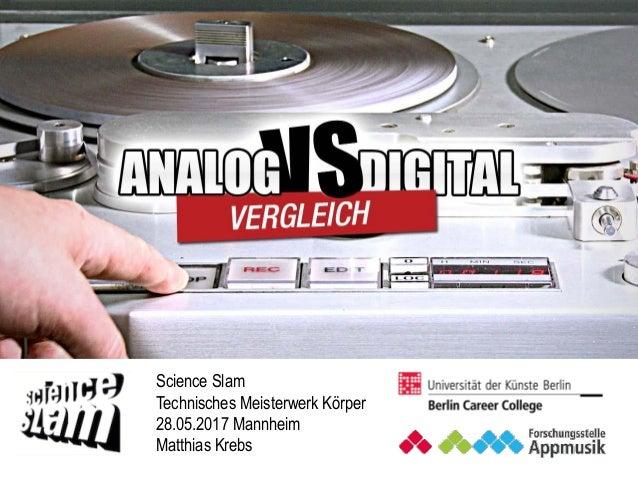 """""""analog vs. digital"""" Äpfel mit Bananen vergleichen Science Slam Technisches Meisterwerk Körper 28.05.2017 Mannheim Matthia..."""