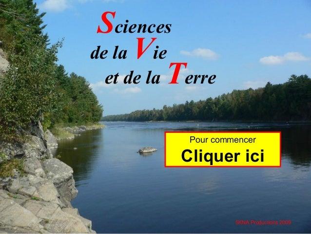 Sciences de la Vie et de la Terre Pour commencer  Cliquer ici  5KNA Productions 2009