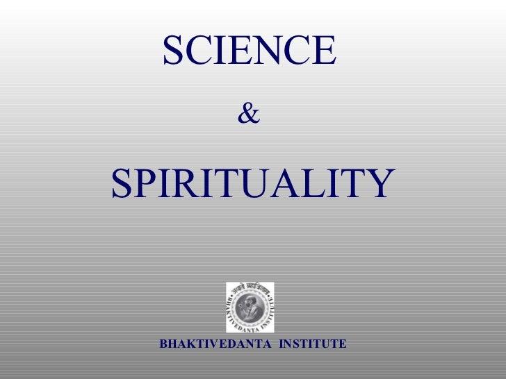 SCIENCE   &  SPIRITUALITY BHAKTIVEDANTA  INSTITUTE