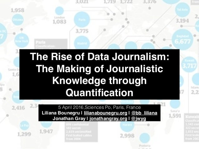The Rise of Data Journalism: The Making of Journalistic Knowledge through Quantification 5 April 2016,Sciences Po, Paris, F...