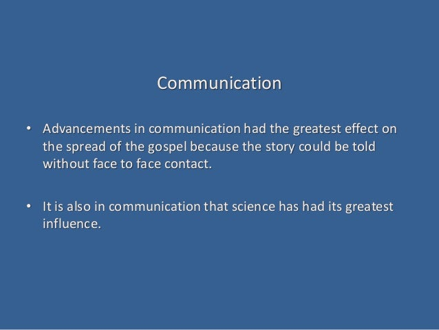 Communication • Advancements in communication had the greatest effect on the spread of the gospel because the story could ...